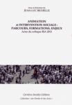 ANIMATION ET INTERVENTION SOCIALE : PARCOURS, FORMATIONS, ENJEUX. ACTES DU COLLOQUE RIA 2013